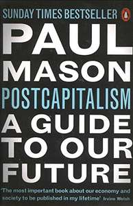 PostCapitalism: A Guide to Our Future - £2.24 (prime) £5.23 (non prime) @ Amazon
