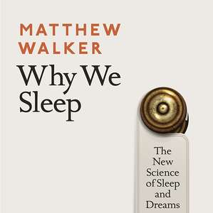 Matthew Walker - Why We Sleep (The New Science of Sleep and Dreams). Kindle Ed. Now 99p @ Amazon
