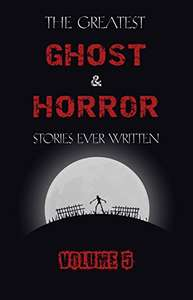 brand new free kindle book - The Greatest Ghost and Horror Stories Ever Written: volume 5 @ Amazon