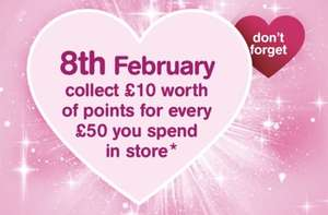 ON 8th FEB COLLECT £10 WORTH POINTS FOR EVERY £50 SPENT IN STORE at Boots