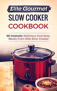 Elite Gourmet Slow Cooker Cookbook: 50 Insanely Delicious And Easy Meals From Elite Slow Cooker Kindle Edition  - Free Download @ Amazon