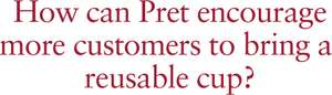 Pret 50p for reusable cup extended to 'any' barista made drink even cold.