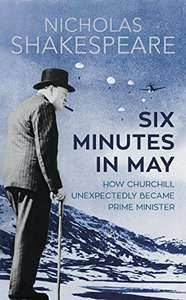 Six Minutes in May: How Churchill Unexpectedly Became Prime Minister - 99p Kindle Daily Deal