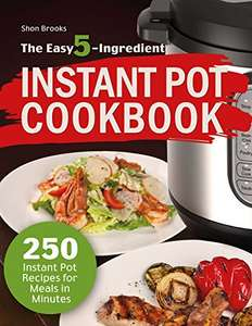 The Easy 5-Ingredient Instant Pot Cookbook: 250 Instant Pot Recipes for Meals in Minutes Kindle Edition - Free Download @ Amazon
