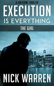 Short But Excellent Book - (Jon Kaine Thriller)  Execution Is Everything: The Girl Kindle Edition - FREE  @ Amazon