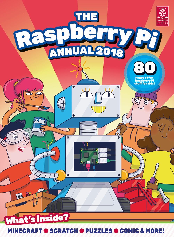 The Raspberry Pi Annual 2018 - free pdf @ www.raspberrypi.org