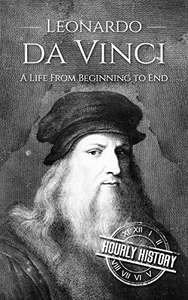 Leonardo da Vinci: A Life From Beginning to End. Free Kindle Edition @ Amazon
