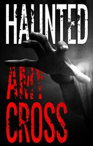 Haunted by Amy Cross (plus 2 others) FREE on Kindle @ Amazon