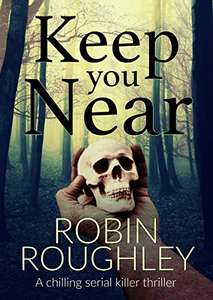 Cracking Thriller -   	 Robin Roughley -  Keep You Near (DS Marnie Hammond Book 1) Kindle Edition  - Free Download @ Amazon