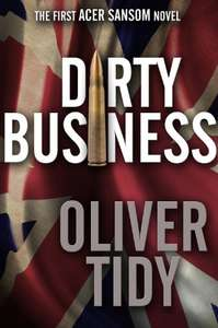 Ripping Good Action Crime Thriller - Oliver Tidy -  Dirty Business (The Acer Sansom Novels Book 1) Kindle Edition  - Free Download @ Amazon