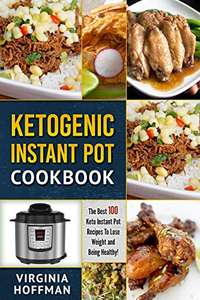 Instant Pot Cookbook: The best 100 Ketogenic Instant Pot Recipes To Lose Weight and Being Healthy! Kindle Edition