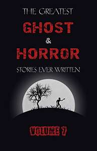 free kindle book - The Greatest Ghost and Horror Stories Ever Written: volume 7 @ Amazon