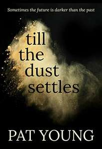 A gripping & unmissable debut thriller -  Pat Young -  Till the Dust Settles Kindle Edition - Free Download @ Amazon