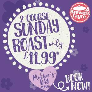 Treat Mum to a memorable Mother's Day,2 course Sunday Roast for £11.99* at Brewers Fayre
