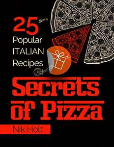 Secrets of Pizza: 25 popular Italian recipes Kindle Edition - Free Download @ Amazon