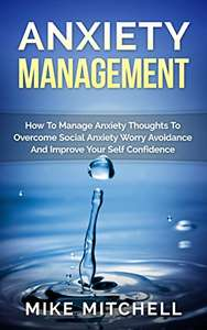 Anxiety Management How To Manage Anxiety Thoughts To Overcome Social Anxiety Worry Avoidance And Improve Your Self Confidence Kindle Edition  -  Free Download @ Amazon