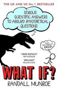 What If?: Serious Scientific Answers to Absurd Hypothetical Questions  Paperback  book £3.99 (Prime) / £6.98 (non Prime) at Amazon