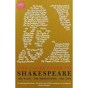 The Globe Guide to Shakespeare: The plays, the productions, the life at Wordery for £2.88