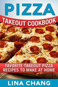 Pizza Takeout Cookbook: Favorite Takeout Pizza Recipes to Make at Home (Takeout Cookbooks Book 10) Kindle Edition  - Free Download @ Amazon