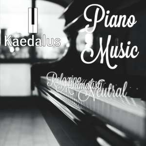 Unwind, Relax & Chill To - Kaedalus - Relaxing, Minimalistic, Neutral Piano Music  - Full Album Free Download @  Kaedalus Bandcamp