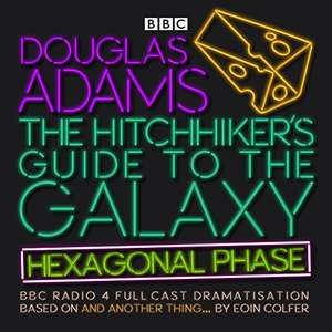 [CD Audiobook] The Hitchhiker's Guide to the Galaxy: Hexagonal Phase: And Another Thing... (BBC Radio 4 Adaptation) £11.22 @ Amazon