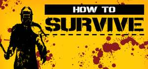 PC : How to survive £1.09 - How to survive 2 £2.74 ( Action Adventure RPG) Direct with Steam
