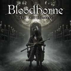 [PS4] Bloodborne™ The Old Hunters DLC - £5.79 - PlayStation Store
