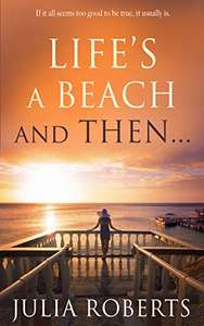 Get This Free While You Can  -  Julia Roberts - Life's a Beach and Then... (The Liberty Sands Trilogy Book 1) Kindle Edition  @ Amazon