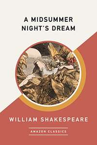 A Midsummer Night's Dream (Amazon Classics Edition) free Kindle Edition by William Shakespeare (Author)