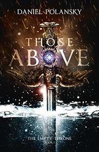 Those Above: The Empty Throne Book 1 by Daniel Polansky Kindle Edition 99p