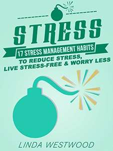 Stress (3rd Edition): 17 Stress Management Habits to Reduce Stress, Live Stress-Free & Worry Less! Kindle Edition  - Free Download @ Amazon