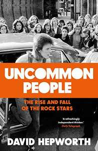 Uncommon People - David Hepworth. Kindle Ed. Now 99p @ amazon