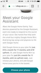 Google home £10 per month 11mths (£19 upfront) or google home mini £4 per month / 11mths with EE contract add on