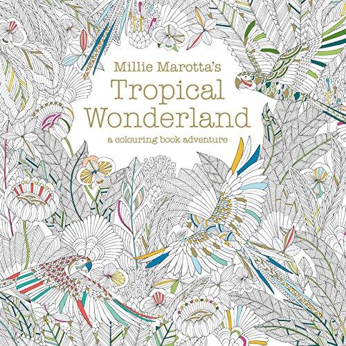 Millie Marotta's Tropical Wonderland: A Colouring Book Adventure £2.49 Prime / £4.48 Non Prime at Amazon