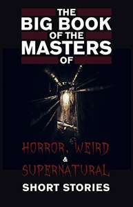 Kindle - The Big Book of the Masters of Horror, Weird and Supernatural Short Stories: 120+ authors and 1000+ stories in one volume - £0.99 instead of £1.98 @ Amazon