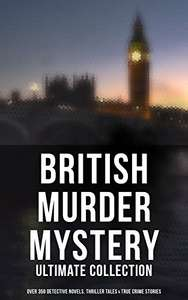 British Murder Mystery: Ultimate Collection (Over 350 Detective Novels, Thriller Tales & True Crime Stories): Sherlock Holmes Cases, Father Brown, Hercule ... Cases, Eugéne Valmont Stories and many more Kindle Edition   - Free Download @ Amazon