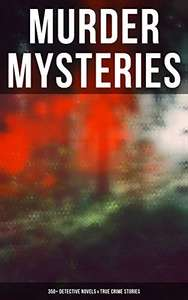 MURDER MYSTERIES: 350+ Detective Novels & True Crime Stories: Sherlock Holmes, Hercule Poirot Cases, P. C. Lee Series, Father Brown Stories, Dr. Thorndyke ... Cases, Eugéne Valmont Stories and many more Kindle Edition  - Free Download @ Amazon