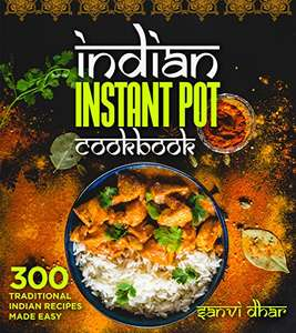 Sanvi dhar indian instant pot cookbook 300 traditional indian sanvi dhar indian instant pot cookbook 300 traditional indian recipes made easy tastes forumfinder Images
