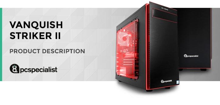 PC Specialist Vanquish Striker II  1060 6gb gaming pc £948.98 Ebuyer