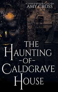 The Haunting of Caldgrave House by Amy Cross (plus 4 others) FREE on Kindle @ Amazon