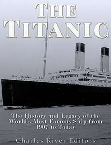 The Titanic: The History and Legacy of the World's Most Famous Ship from 1907 to Today Kindle Edition  - Free Download @ Amazon