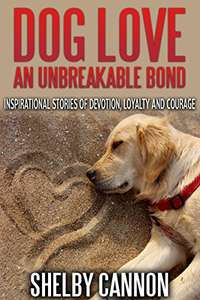 Dog Love – An Unbreakable Bond: Inspirational Stories of Devotion, Loyalty and Courage Kindle Edition  - Free Download @ Amazon