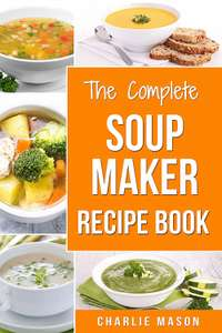 The Complete Soup Maker Recipe Book - Free Kindle Cookbook via Amazon