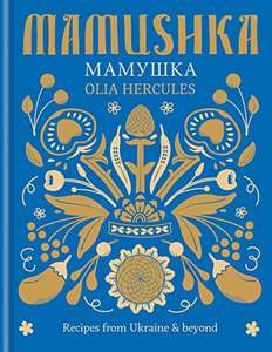 Mamushka: Recipes from Ukraine & beyond by Olia Hercules kindle ebook for £0.99 at Amazon