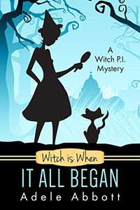 Witch Is When It All Began (A Witch P.I. Mystery Book 1) Kindle Edition - 99p (Free for Kindle Unlimited Subscribers)
