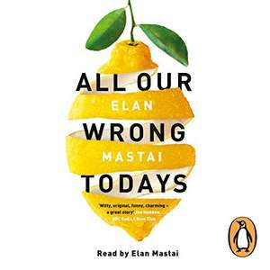 "Audible DOTD: ""All Our Wrong Todays"" by Elan Mastai £2.99"