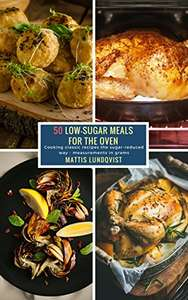 50 Low-Sugar Meals for the Oven: Cooking classic recipes the sugar-reduced way - measurements in grams Kindle Edition @ Amazon