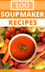 Soup Maker Recipes: 100 Delicious & Nutritious Soup Recipes For Your Soup Maker Kindle Edition  - Free Download @ Amazon