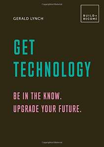 Get Technology: Be in the know. Upgrade your future: 20 thought-provoking lessons [Hardcover] £11.34 Amazon