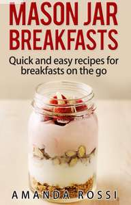 Mason Jar Breakfast on the Go by Amanda Rossi - Free Kindle Book Amazon